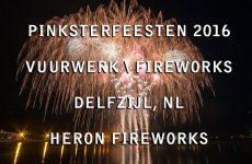 Pinksterfeesten (Pentecost) 2016 – Delfzijl, NL –  Heron Fireworks